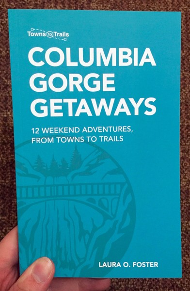 Columbia Gorge Getaways: 12 Weekend Adventures, From Towns to Trails