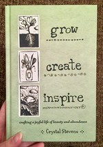 Grow Create Inspire: Crafting a Joyful Life of Beauty and Abundance
