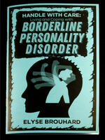Handle with Care: Living and Coping with Borderline Personality Disorder
