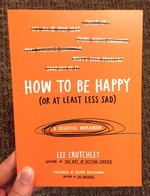 How to Be Happy (Or at Least Less Sad): A Creative Workbook