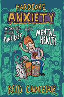 Hardcore Anxiety: A Graphic Guide to Punk Rock and Mental Health