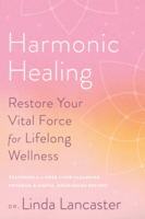Harmonic Healing: Restore Your Vital Force for Lifelong Wellness