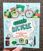 Hello, Bicycle: An Inspired Guide to the Two-Wheeled Life