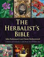 The Herbalist's Bible: John Parkinson's Lost Classic—82 Herbs and Their Medicinal Uses