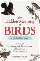 The Hidden Meaning of Birds: A Spiritual Field Guide
