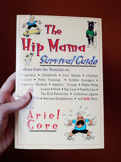 The Hip Mama Survival Guide: Advice from the Trenches on Pregnancy, Childbirth, Cool Names, Clueless Doctors, Potty Training, Toddler Avengers and WAY More