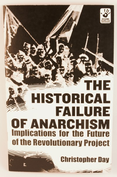 Historical Failure of Anarchism: Implications for the Future of the Revolutionary Project, The