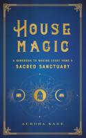 House Magic: A Handbook to Making Every Home a Sacred Sanctuary