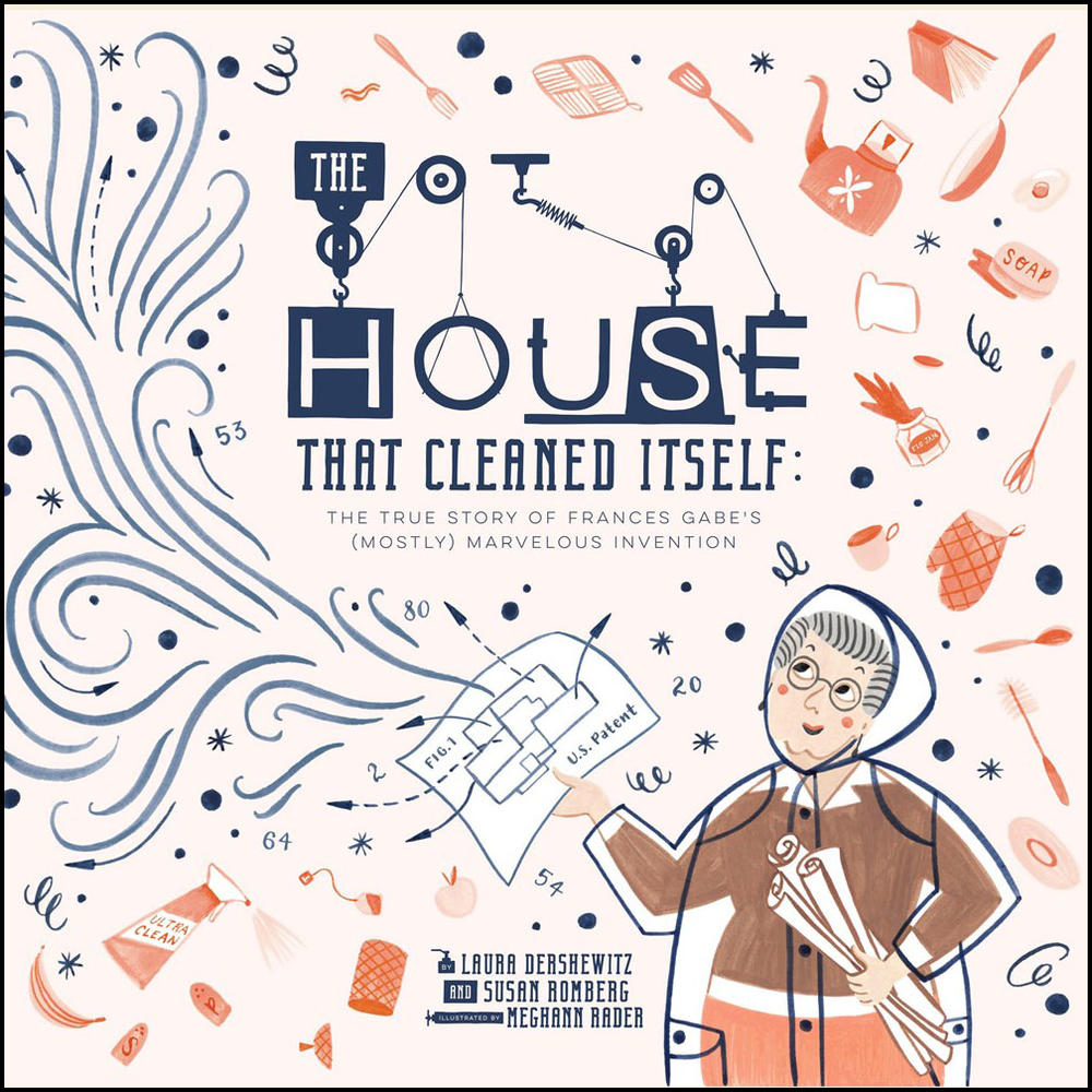 House That Cleaned Itself: The True Story of Frances Gabe's (Mostly) Marvelous Invention