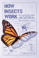 How Insects Work: An Illustrated Guide to the Wonders of Form and Function—from Antenna to Wings