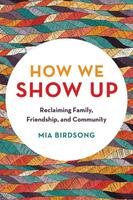 How We Show Up: Building Community in These Fractured Times