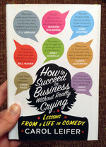 How to Succeed in Business Without Really Crying: Lessons From a Life in Comedy