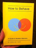 How to Behave: A Guide to Modern Manners