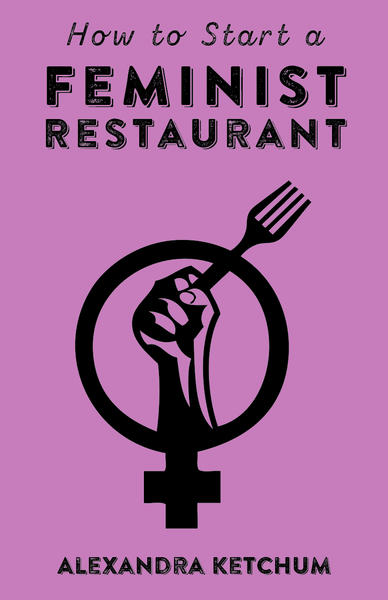 Cover of How to Start a Feminist Restaurant which is purple with a black female symbol with a raised fist holding a fork inside