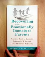 Recovering from Emotionally Immature Parents: Practical Tools to Establish Boundaries & Reclaim Your Emotional Autonomy