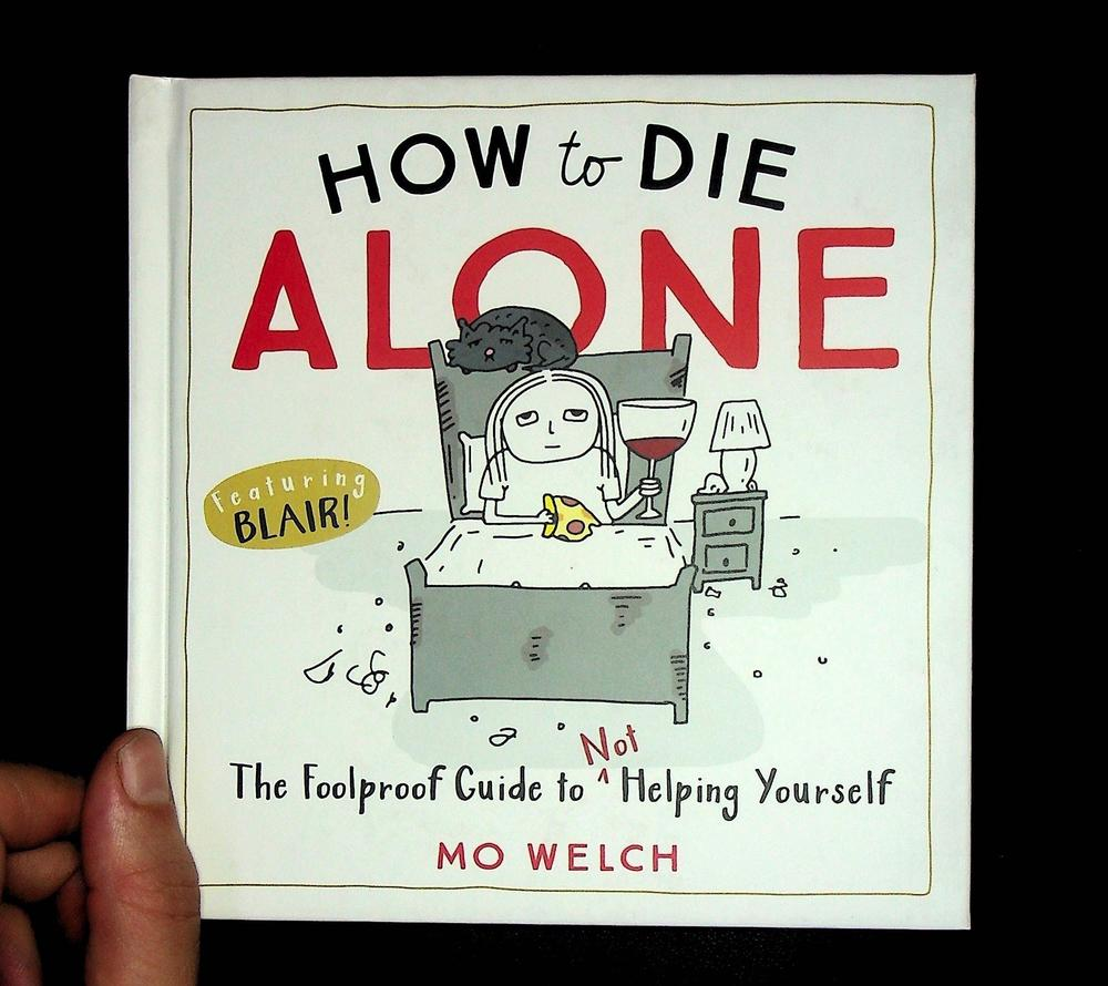 How to Die Alone: The Foolproof Guide to Not Helping Yourself
