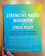 Strengths-Based Workbook for Stress Relief: A Character Strengths Approach to Finding Calm in the Chaos of Daily Life