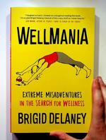Wellmania: Extreme Misadventures in the Search for Wellness