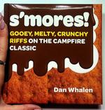 S'mores: Gooey, Melty, Crunchy Riffs on the Campfire Classic