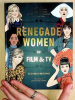 Renegade Women in Film and TV: 50 Trailblazers in Film and TV