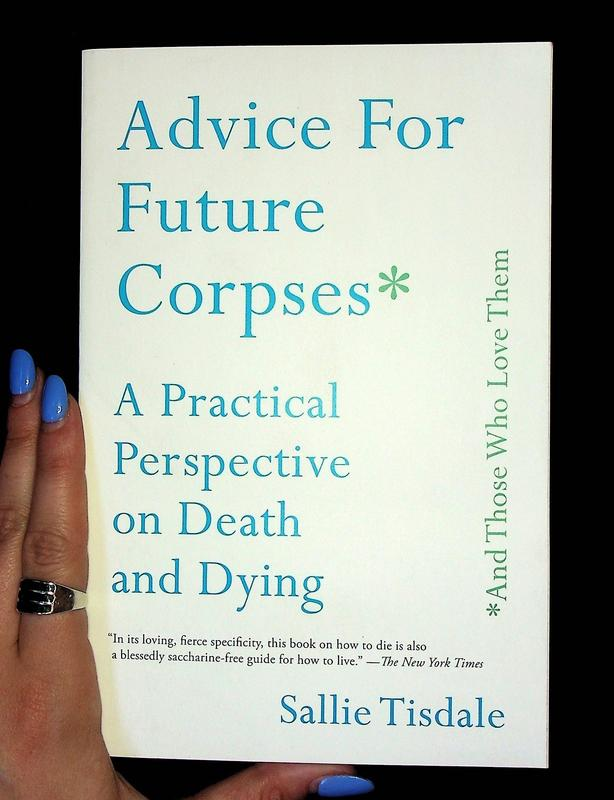 Advice for Future Corpses (and Those Who Love Them): A Practical Perspective on Death and Dying
