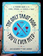 Only Tarot Book You'll Ever Need: A Modern Guide to the Cards, Spreads, and Secrets of Tarot