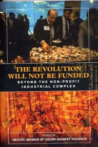 The Revolution Will Not Be Funded: Beyond the Nonprofit Industrial Complex