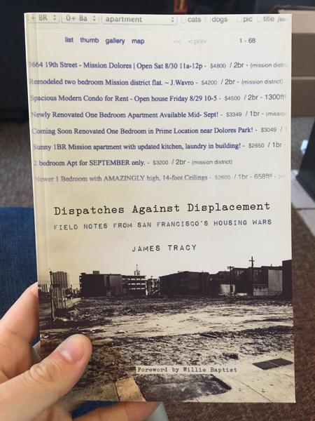 Dispatches Against Displacement: Field Notes From San Francisco's Housing Wars by James Tracy (the background is white, the top half of the page is a collection of craigslist housing listings ranging from $2600 to $4800 per month, and the bottom half is a photo of a leveled out lot)
