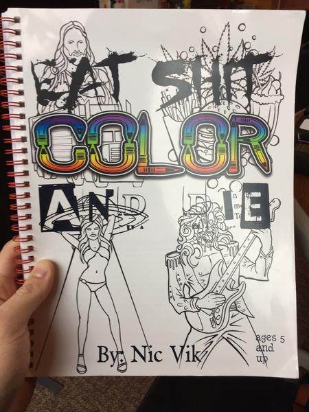 Eat Shit and Die: Color by Nic Vik, ages 5 and up