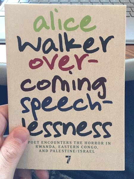 Overcoming Speechlessness: A Poet Encounters the Horror in Rwanda, Eastern Congo, and Palestine/Israel by Alice Walker (The background is a tan, cream color and the text appears to be hand-written with markers in black, blue, red, and green)