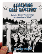 Learning Good Consent: Building Ethical Relationships in a Complicated World