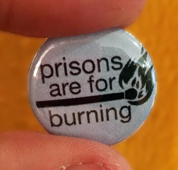 Pin #172 Prisons Are For Burning