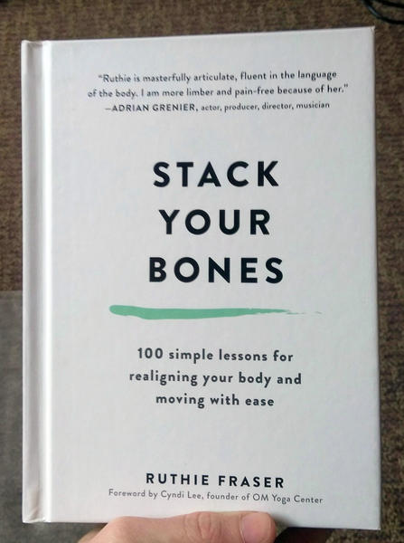 Stack Your Bones, 100 Simple Lessons for Realigning Your Body and Moving With Ease