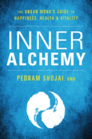 Inner Alchemy: The Urban Monk's Guide to Happiness, Health, and Vitality