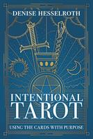 Intentional Tarot: Using the Cards with Purpose