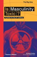 Is Masculinity Toxic?: A Primer for the 21st Century