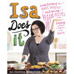 Isa Does It: Amazing Easy, Wildly Delicious Vegan Recipes for Every Day of the Week