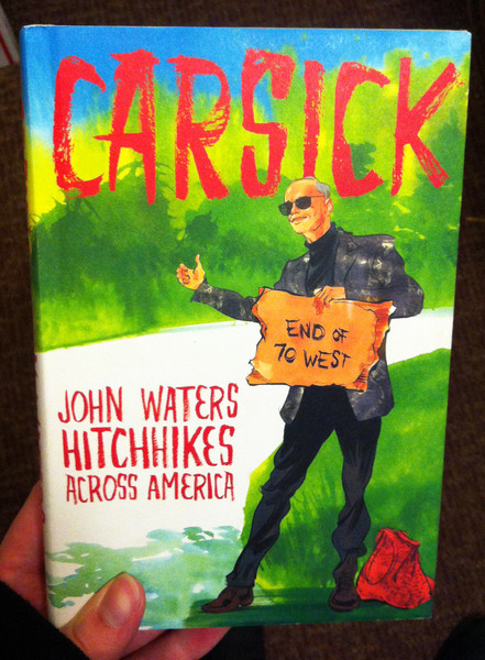 carsick John Waters hitchhikes across america by John Waters