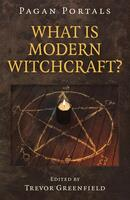 Pagan Portals - What is Modern Witchcraft?: Contemporary Developments in the Ancient Craft