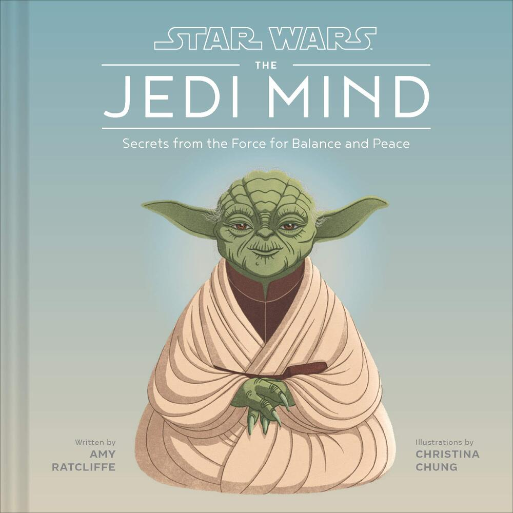 Star Wars: The Jedi Mind, Peace, Knowledge, Harmony, and Other Lessons of the Forc