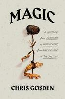 Magic: A History, From Alchemy to Witchcraft, from the Ice Age to the Present