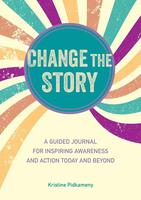 Change the Story: A Guided Journal for Inspiring Awareness and Action Today and Beyond