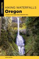 Hiking Waterfalls Oregon: A Guide to the State's Best Waterfall Hikes (2nd Edition)