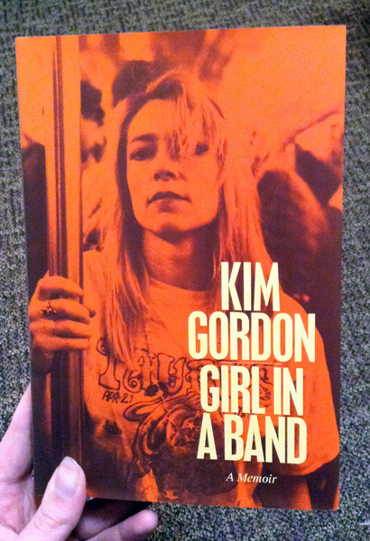 Girl in a Band A Memoir by Kim Gordon