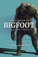 The Legend of Bigfoot: Leaving His Mark on the World