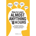 How to Learn Almost Anything in 48 Hours: The Skills You Need to Work Smarter, Study Faster, and Remember More!