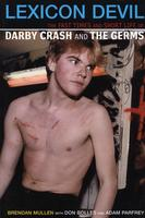 Lexicon Devil: The Fast Times and Short Life of Darby Crash and The Germs