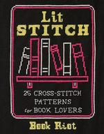 Lit Stitch: 25 Cross-Stitch Patterns for Book Lovers