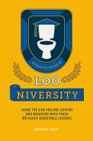 Loo-niversity: Leave the Can Feeling Lighter and Brighter with These 50 Easily Digestible Lessons
