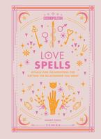 Cosmopolitan Love Spells : Rituals and Incantations for Getting the Relationship You Want